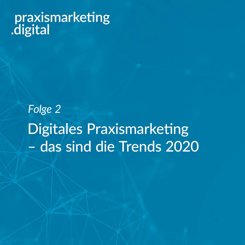 Podcastcover Folge 2 - Trends 2020 im digitalen Praxismarketing